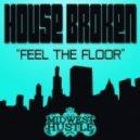House Broken - Feel The Floor (Original Mix)