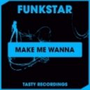 Funkstar - Make Me Wanna (Original Mix)