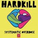 Hardkill  - Systematic Overdose (Original mix)