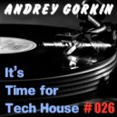 DJ Andrey Gorkin - It\'s Time For Tech House #026