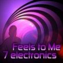 7 Electronics - Feels To Me