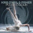 Kris O'Neil & Fisher - Pouring Down (Original Mix)