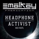 Emalkay   - Fabrication  (Headphone Activist Remix)