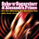 Syke 'N' Sugarstarr feat. Alexandra Prince - Are You (Watching Me Watching You)