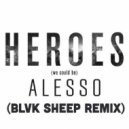 Alesso  - Hereos  (Blvk Sheep Remix)