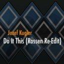 Jozef Kugler - Do It This (Rossen Re-Edit)