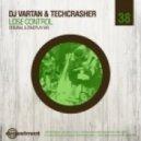 DJ Vartan & Techcrasher - Lose Control