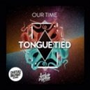 Our Time - Tongue Tied