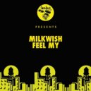 Milkwish - Feel My (Original Mix)