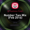 dj Vladislav Flash - Number Two Mix (Feb 2016)