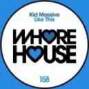 Kid Massive - Like This (Original Mix)