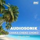 Audiosonik feat. Leo Diaz - Chaka Cheke Choko (Latin Remix)