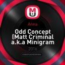 Anna - Odd Concept (Matt Criminal a.k.a Minigram Remix)