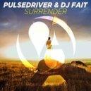 Pulsedriver & DJ Fait - Surrender (Pulsedriver Dub Mix)