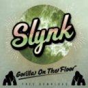 Slynk - Gorilla On The Floor (Original Mix)