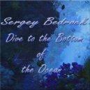Sergey Bedrock - Dive to the Bottom of the Ocean (Original mix)