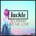 Tourman - Give Me Love (Original Mix)
