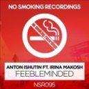 Anton Ishutin feat. Irina Makosh - Feebleminded (Monoteq Remix)