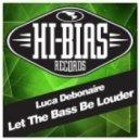 Luca Debonaire - Let The Bass Be Louder (Original Mix)