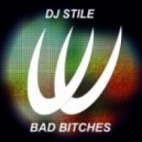 DJ Stile - Bad Bitches (Original Mix)
