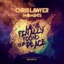 Chris Lawyer - Moments (Original Mix)