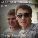 Alex Magnificent - JUMP (Chicago House Mix)