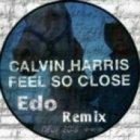 Calvin Harris - Feel So Close (Edo Remix)