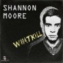 Shannon Moore - Whatkill (Original mix)