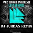 Paris Blohm & Taylr Renee - Left Behinds (Dj Jurbas Remix)