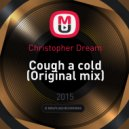 Christopher Dream - Cough a cold (Original mix)