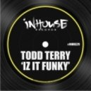 Todd Terry - Iz It Funky (Original Mix)