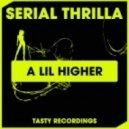 Serial Thrilla - A Lil Higher (Dub Mix)