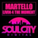 Martello - Livin 4 The Moment