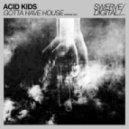 Acid Kids - Gotta Have House