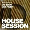 DJ Sign - Get Right (Original Mix)