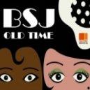 BSJ - Old Time (Original Mix)