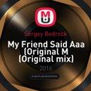 Sergey Bedrock - My Friend Said Aaa (Original mix)
