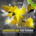 Superstrobe - The Future (Original Mix)