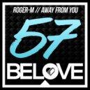 Roger-M - Away From You (Original Mix)