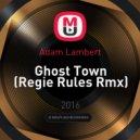 Adam Lambert - Ghost Town (Regie Rules Rmx)