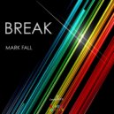 Mark Fall - Break