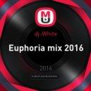 dj-White - Euphoria mix 2016