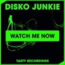 Disko Junkie - Watch Me Now (Original Mix)