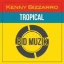 Kenny Bizzarro - Tropical (Original Mix)