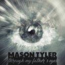 Mason Tyler - Through My Father's Eyes (Original Mix)
