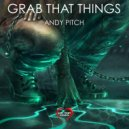 Andy Pitch - Grab That Things