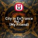 DJ AL Sailor - City In EnTrance Vol. 7  (My Friend)