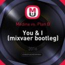 Medina vs. Plan B -  You & I (mixvaer Bootleg)