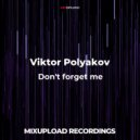 Viktor Polyakov - Don't forget me  (Original mix)