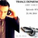 Ahmet Kamcicioglu - Trance Department Episode 074